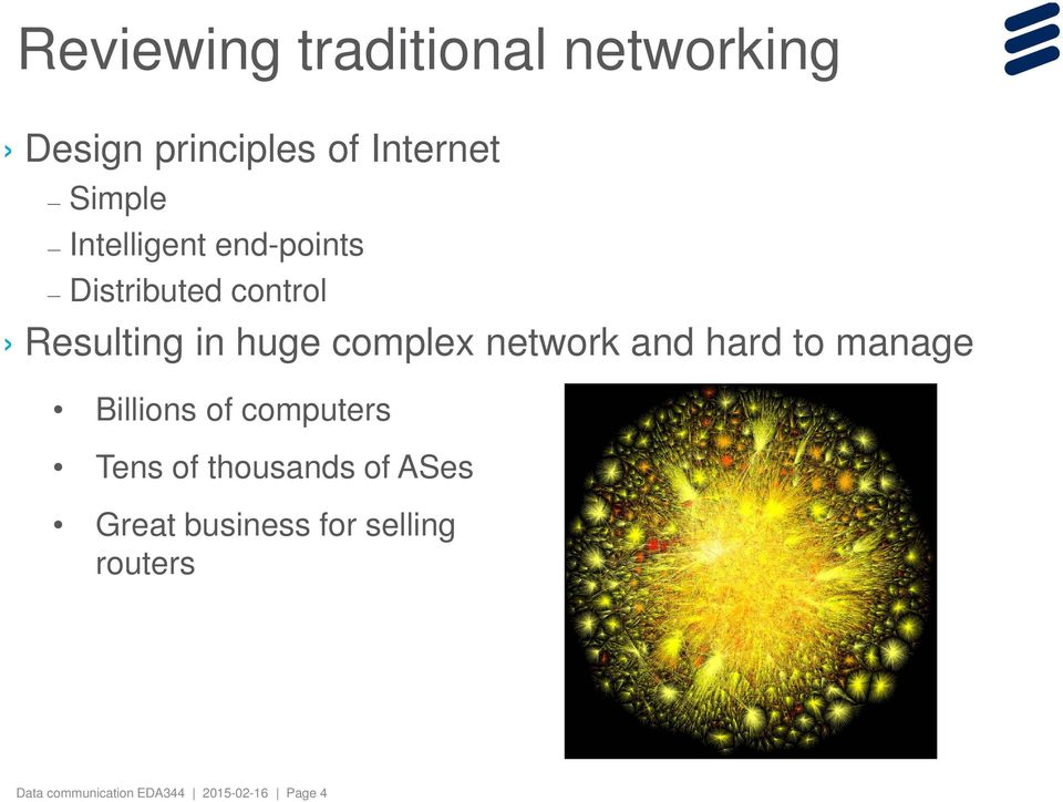 network and hard to manage Billions of computers Tens of thousands of