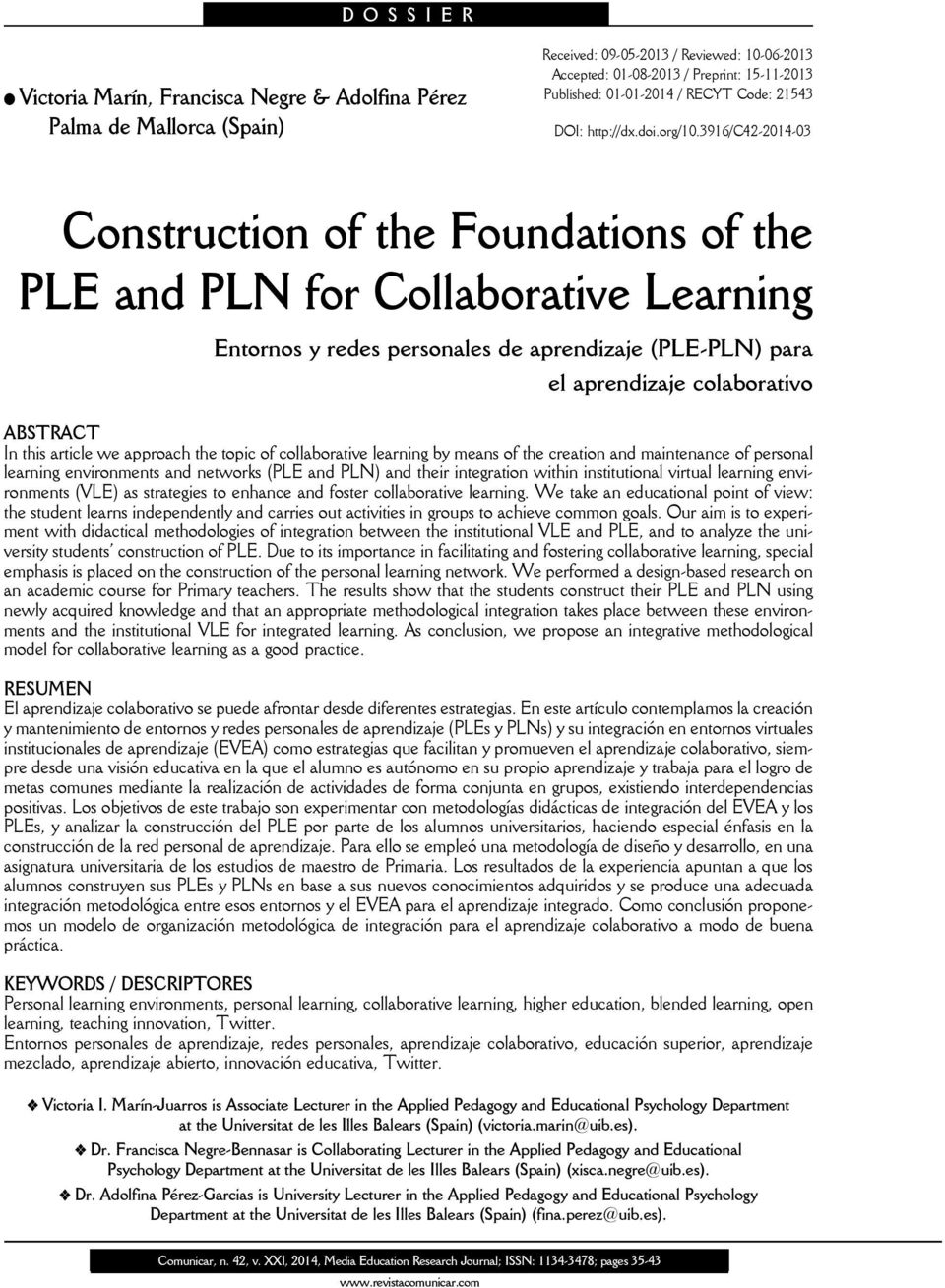 3916/c42-2014-03 Construction of the Foundations of the PLE and PLN for Collaborative Learning Entornos y redes personales de aprendizaje (PLE-PLN) para el aprendizaje colaborativo ABSTRACT In this