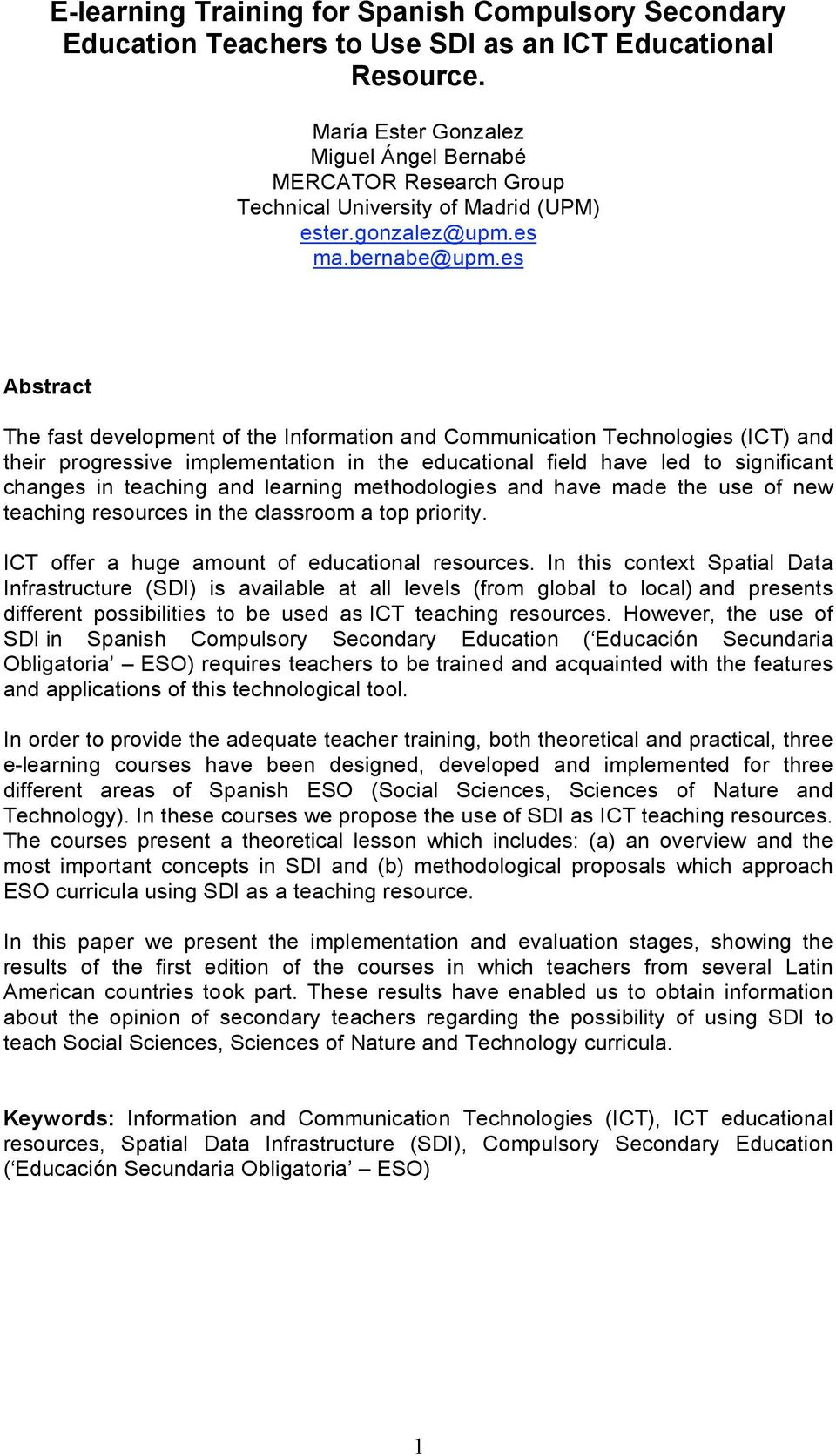 es Abstract The fast development of the Information and Communication Technologies (ICT) and their progressive implementation in the educational field have led to significant changes in teaching and