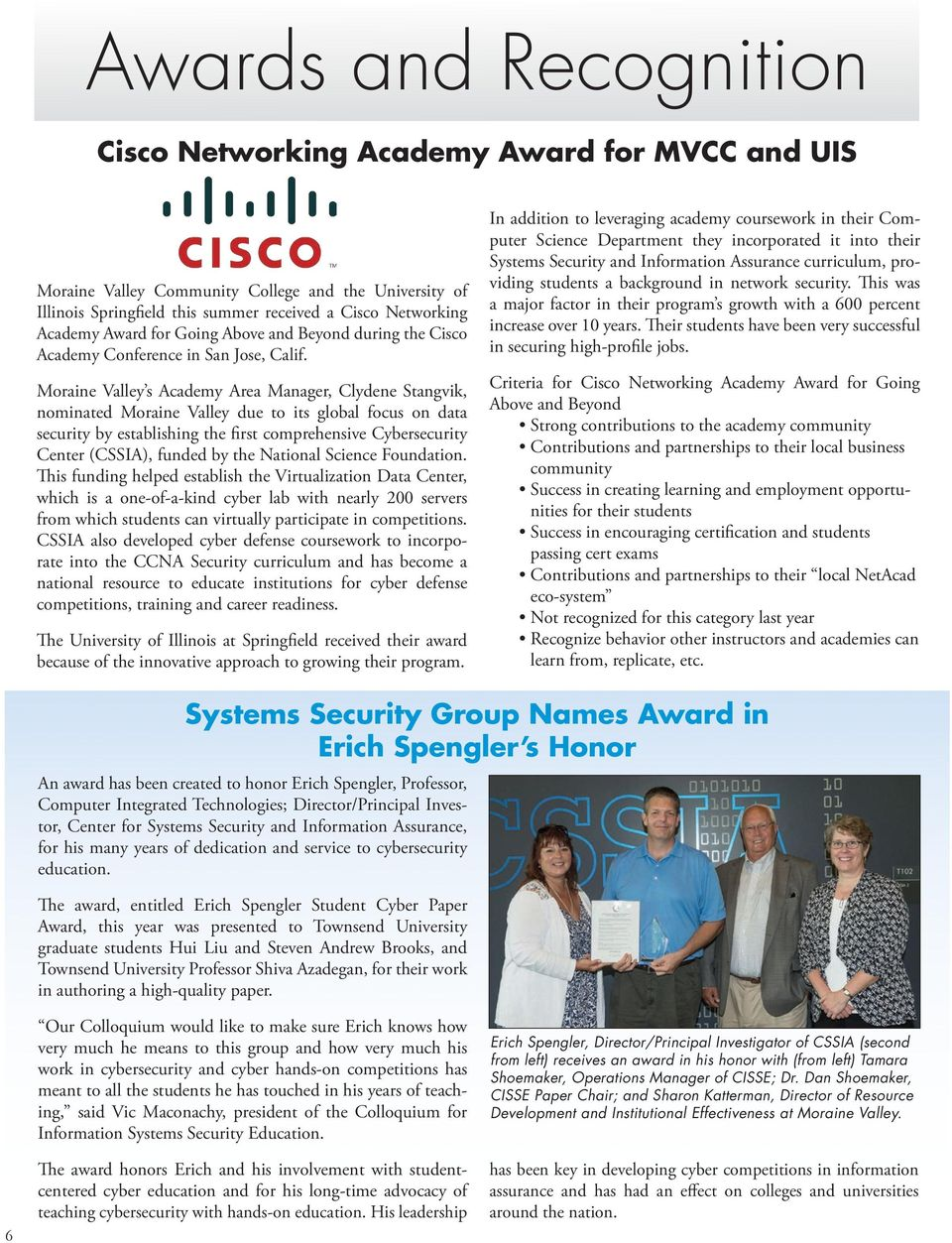 Moraine Valley s Academy Area Manager, Clydene Stangvik, nominated Moraine Valley due to its global focus on data security by establishing the first comprehensive Cybersecurity Center (CSSIA), funded