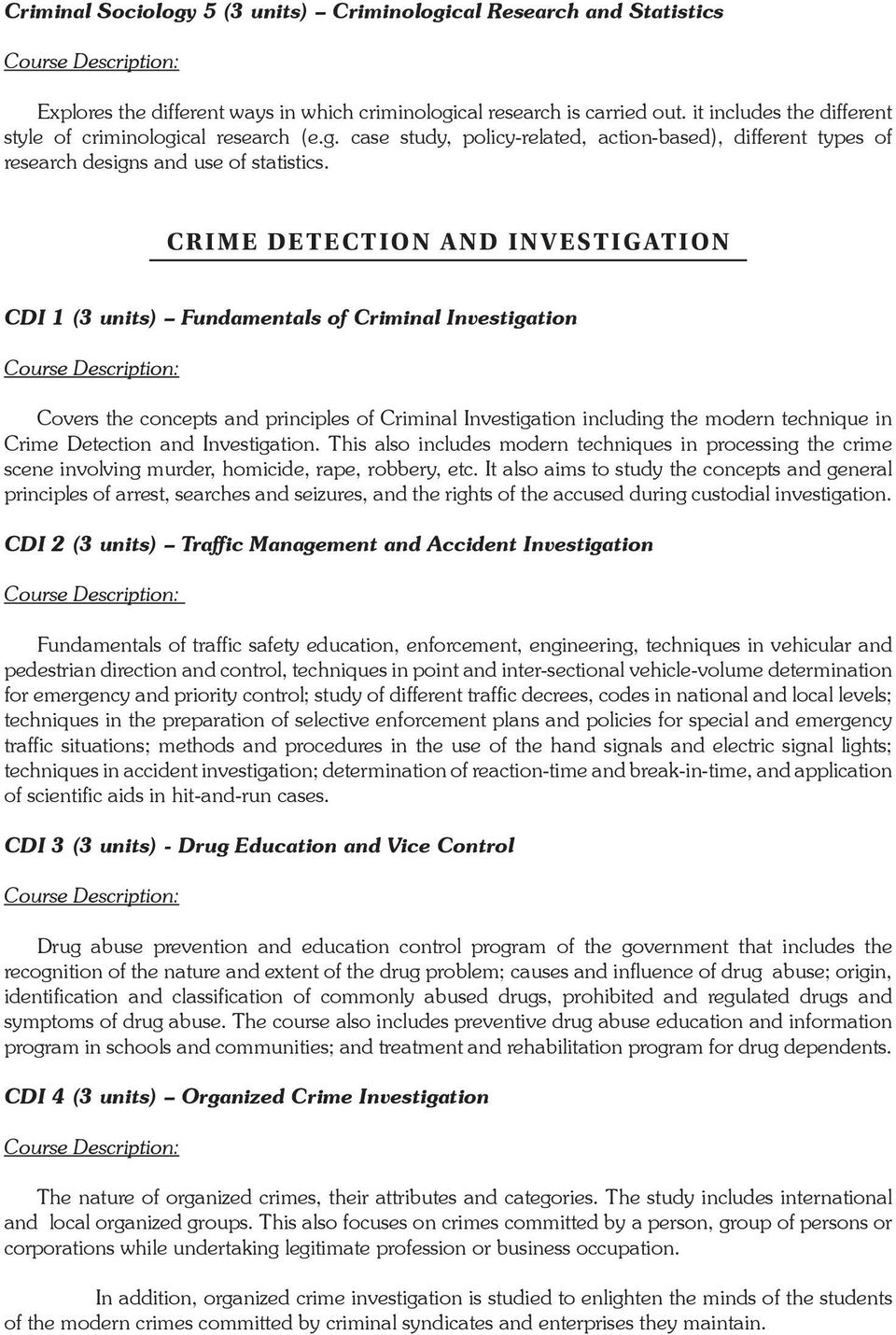 CRIME DETECTION AND INVESTIGATION CDI 1 (3 units) Fundamentals of Criminal  Investigation Covers the
