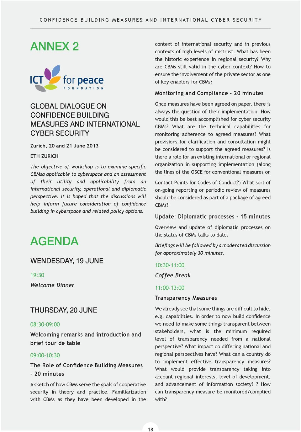 Monitoring and Compliance - 20 minutes GLOBAL DIALOGUE ON CONFIDENCE BUILDING MEASURES AND INTERNATIONAL CYBER SECURITY Zurich, 20 and 21 June 2013 ETH ZURICH The objective of workshop is to examine