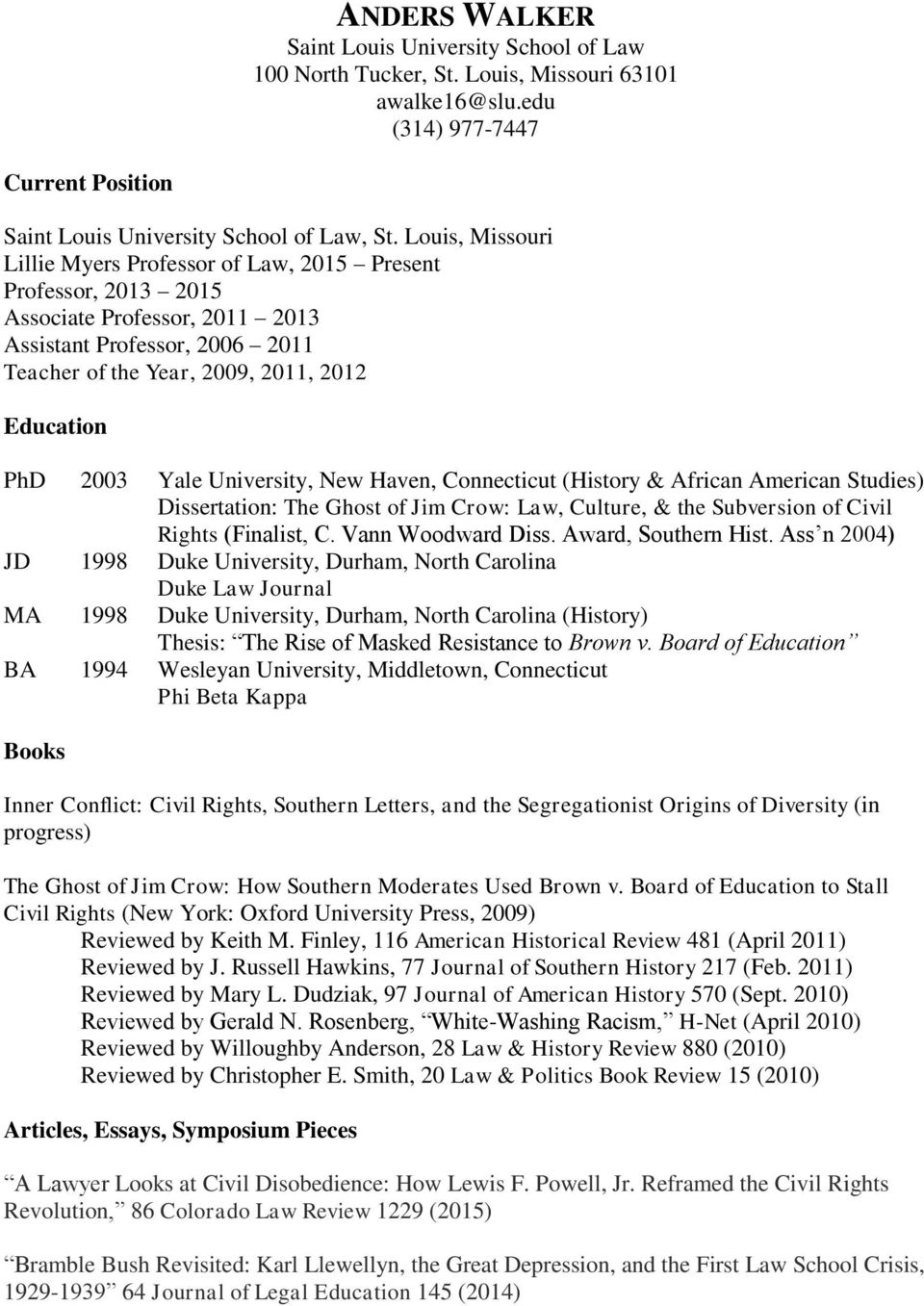 Yale University, New Haven, Connecticut (History & African American Studies) Dissertation: The Ghost of Jim Crow: Law, Culture, & the Subversion of Civil Rights (Finalist, C. Vann Woodward Diss.