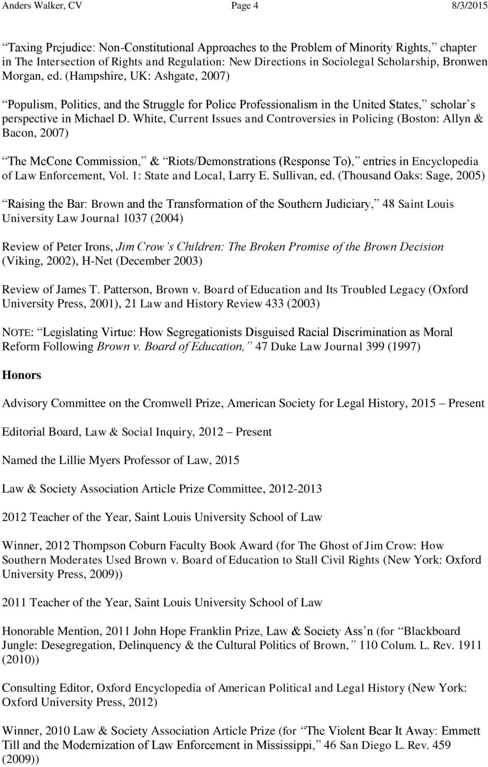 White, Current Issues and Controversies in Policing (Boston: Allyn & Bacon, 2007) The McCone Commission, & Riots/Demonstrations (Response To), entries in Encyclopedia of Law Enforcement, Vol.