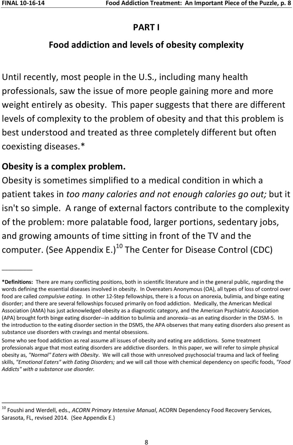 This paper suggests that there are different levels of complexity to the problem of obesity and that this problem is best understood and treated as three completely different but often coexisting