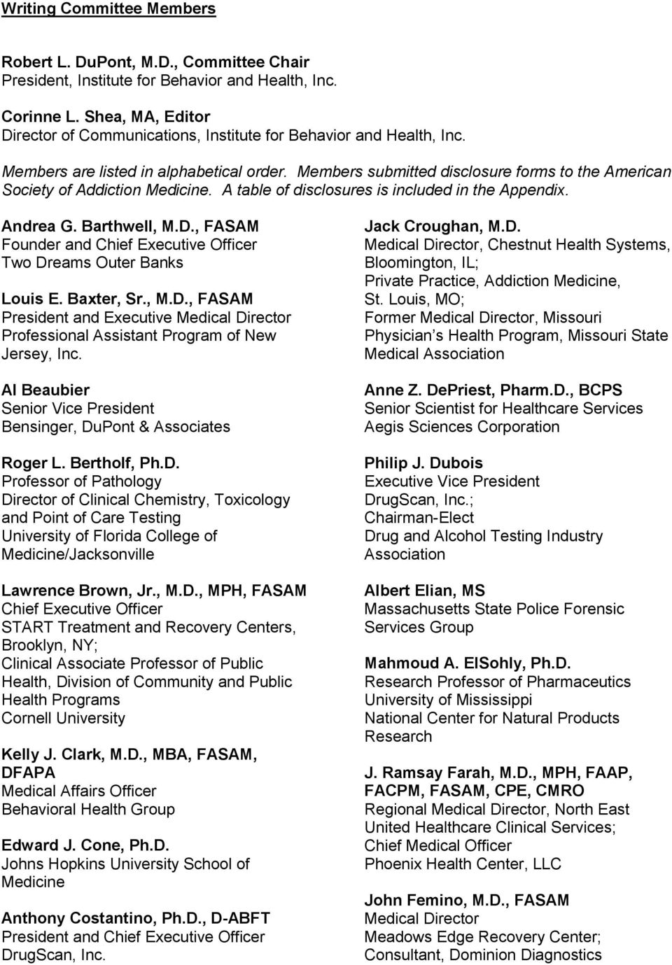 Members submitted disclosure forms to the American Society of Addiction Medicine. A table of disclosures is included in the Appendix. Andrea G. Barthwell, M.D.