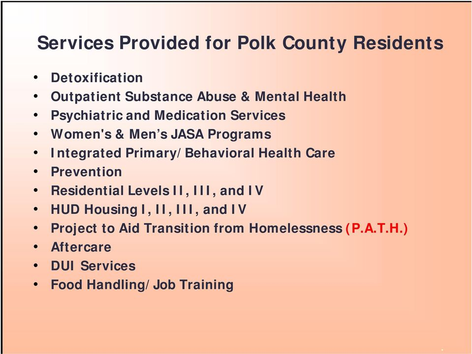 Primary/Behavioral Health Care Prevention Residential Levels II, III, and IV HUD Housing I, II,