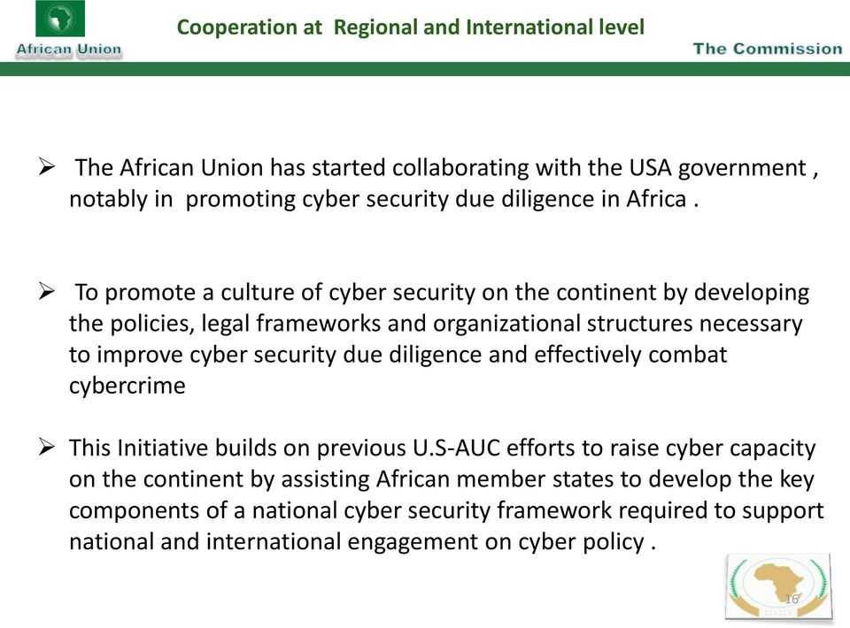 To promote a culture of cyber security on the continent by developing the policies, legal frameworks and organizational structures necessary to improve cyber security