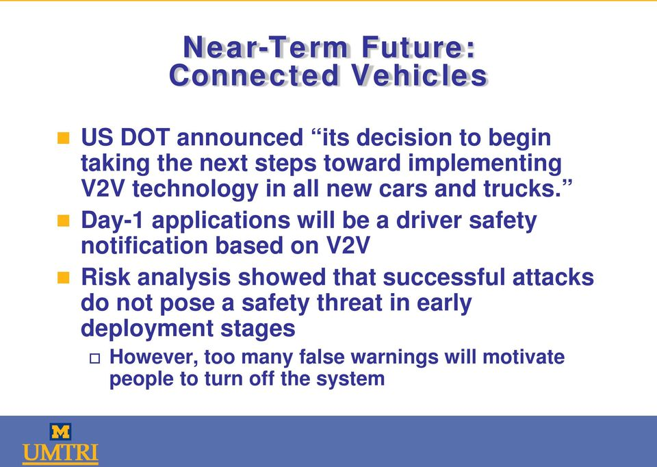 Day-1 applications will be a driver safety notification based on V2V Risk analysis showed that