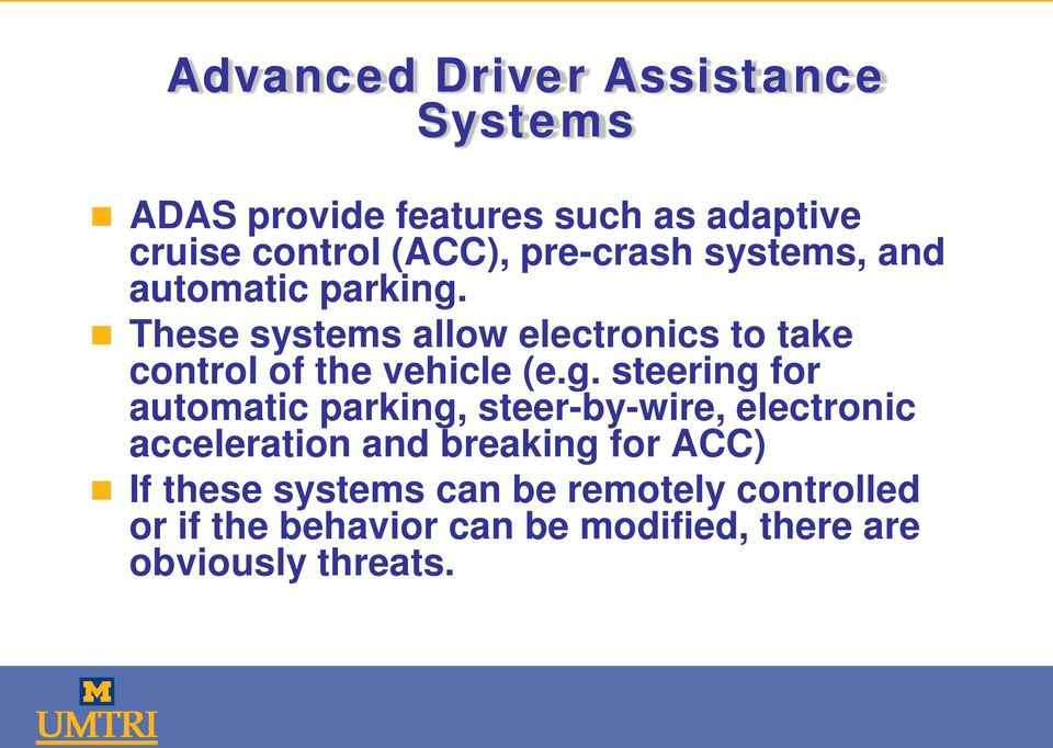 These systems allow electronics to take control of the vehicle (e.g.