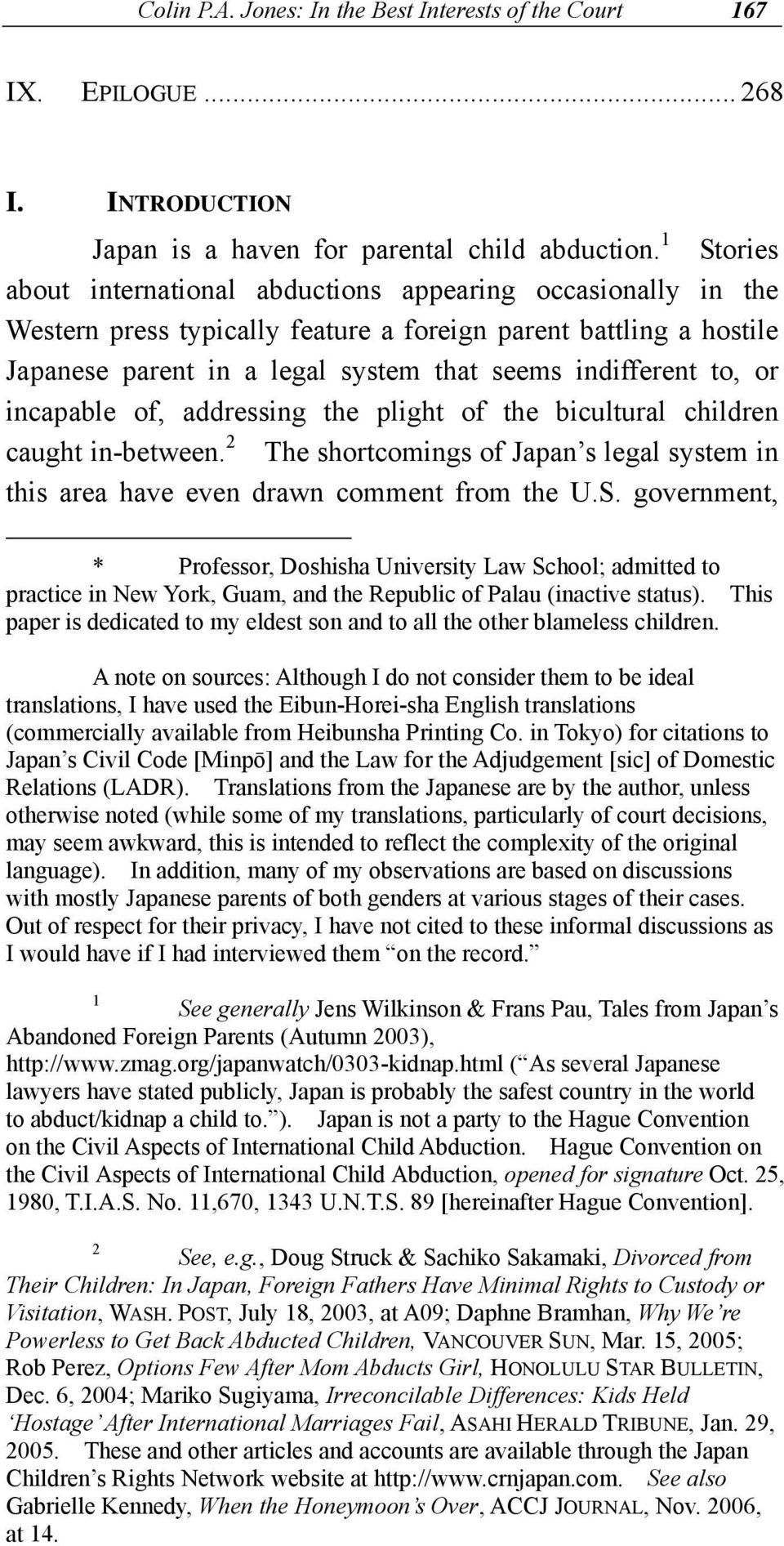or incapable of, addressing the plight of the bicultural children caught in-between. 2 The shortcomings of Japan s legal system in this area have even drawn comment from the U.S.