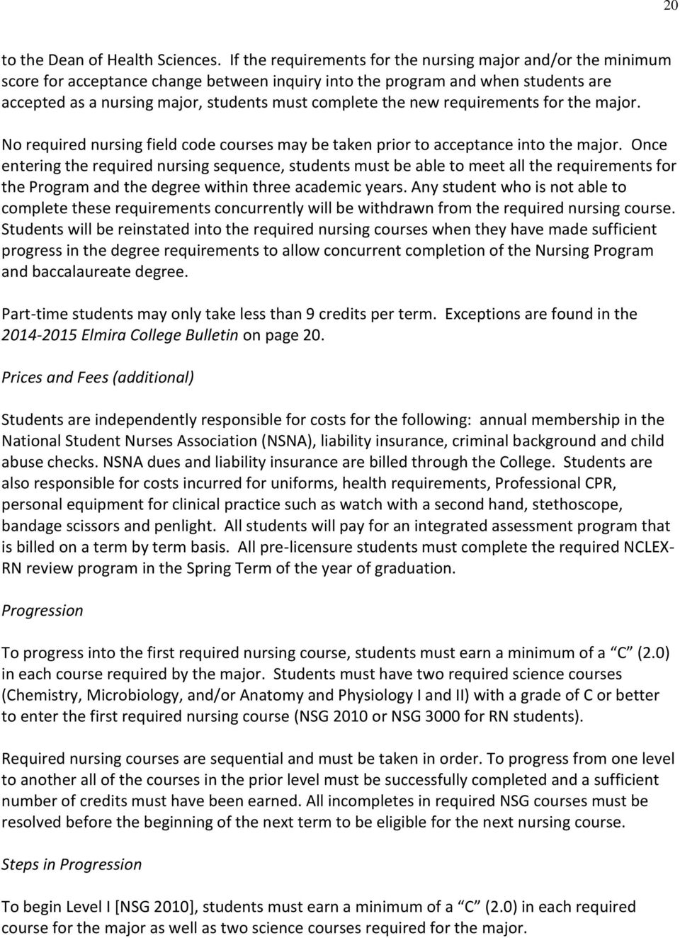 new requirements for the major. No required nursing field code courses may be taken prior to acceptance into the major.