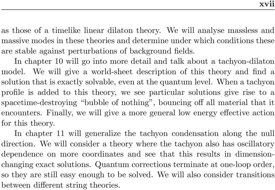 In chapter 10 will go into more detail and talk about a tachyon-dilaton model.
