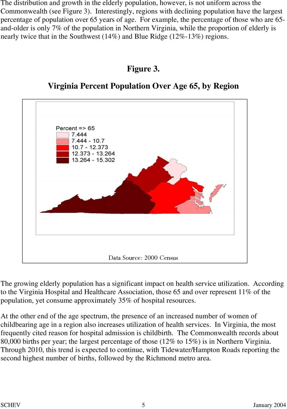 For example, the percentage of those who are 65- and-older is only 7% of the population in Northern Virginia, while the proportion of elderly is nearly twice that in the Southwest (14%) and Blue