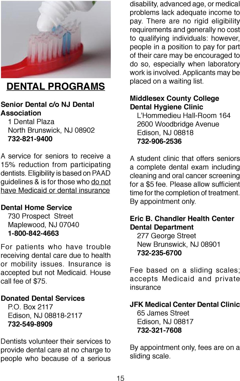 trouble receiving dental care due to health or mobility issues. Insurance is accepted but not Medicaid. House call fee of $75. Donated Dental Services P.O.
