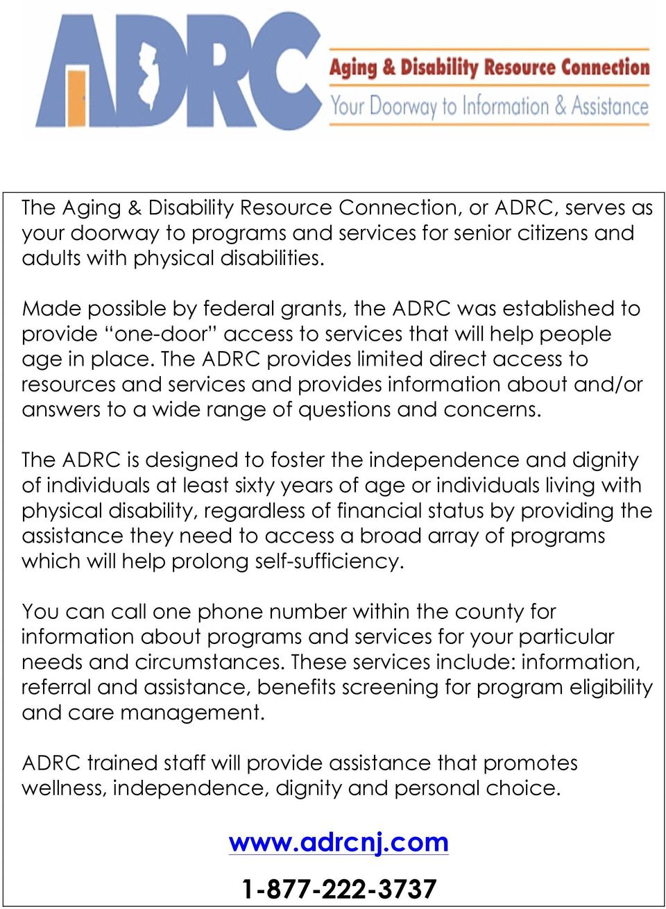 The ADRC provides limited direct access to resources and services and provides information about and/or answers to a wide range of questions and concerns.