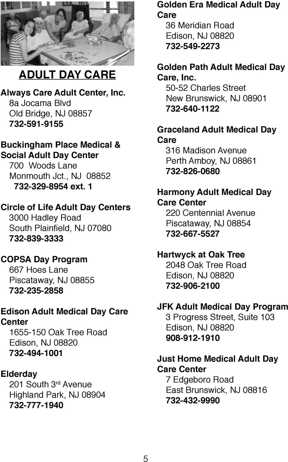 1 Circle of Life Adult Day Centers 3000 Hadley Road South Plainfield, NJ 07080 732-839-3333 COPSA Day Program 667 Hoes Lane Piscataway, NJ 08855 732-235-2858 Edison Adult Medical Day Care Center