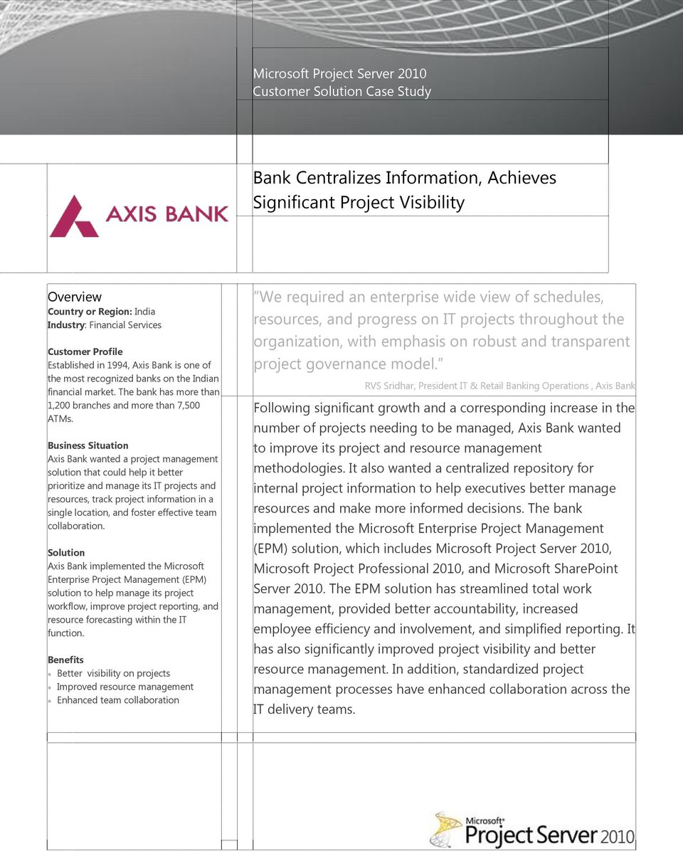 Business Situation Axis Bank wanted a project management solution that could help it better prioritize and manage its IT projects and resources, track project information in a single location, and