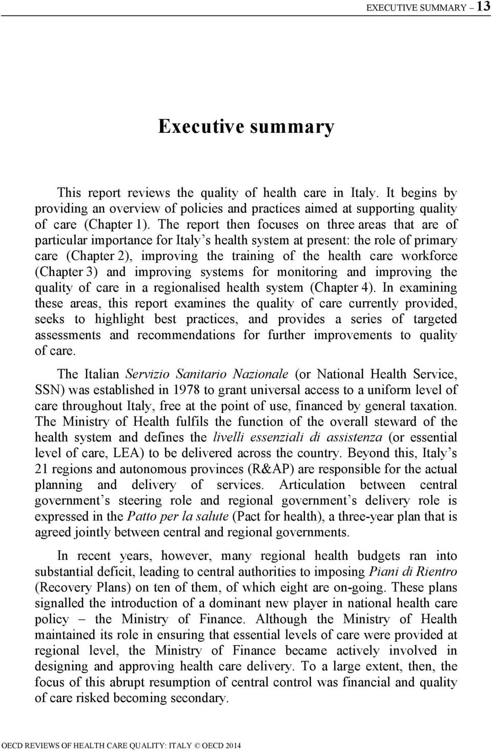 The report then focuses on three areas that are of particular importance for Italy s health system at present: the role of primary care (Chapter 2), improving the training of the health care