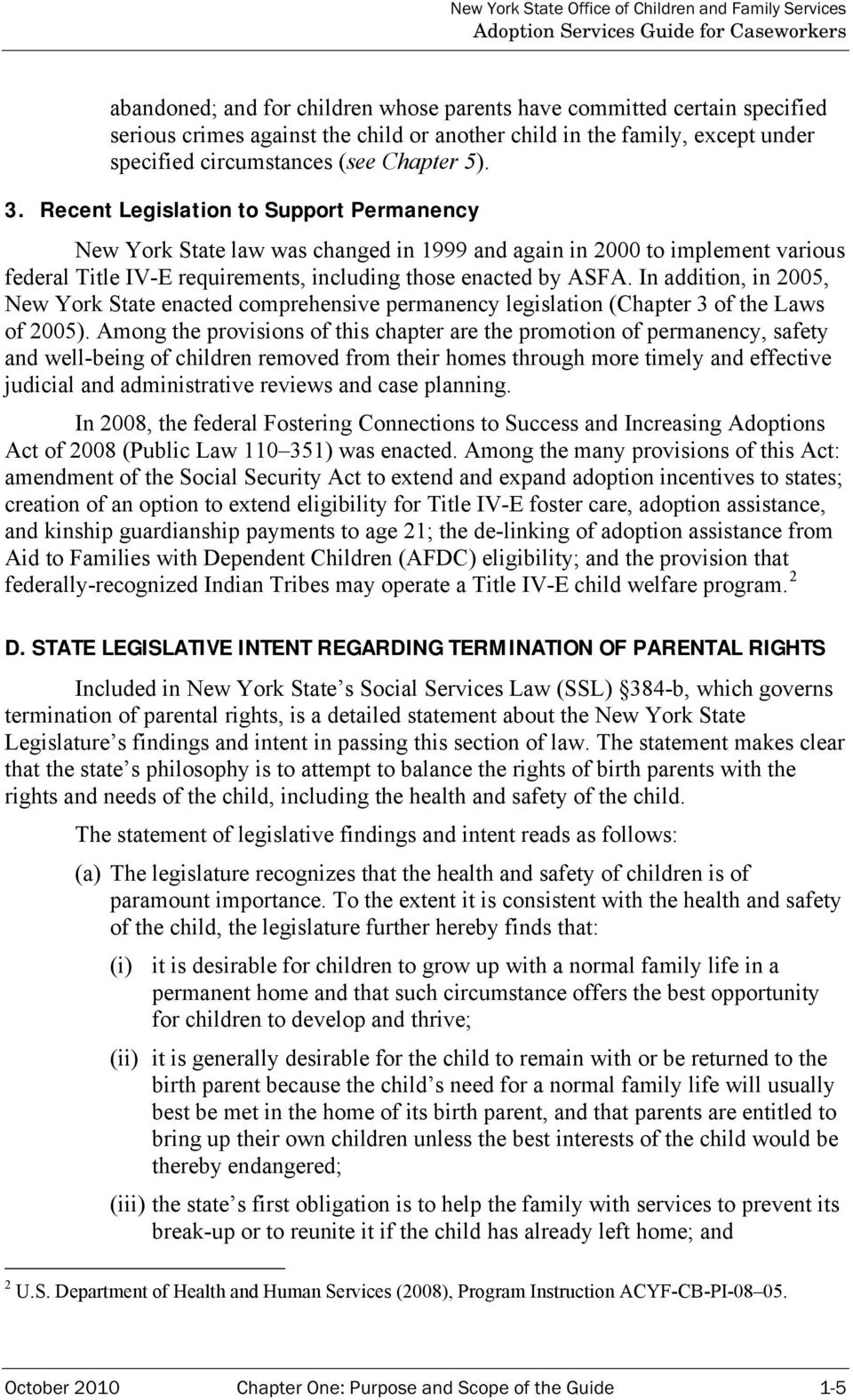 In addition, in 2005, New York State enacted comprehensive permanency legislation (Chapter 3 of the Laws of 2005).