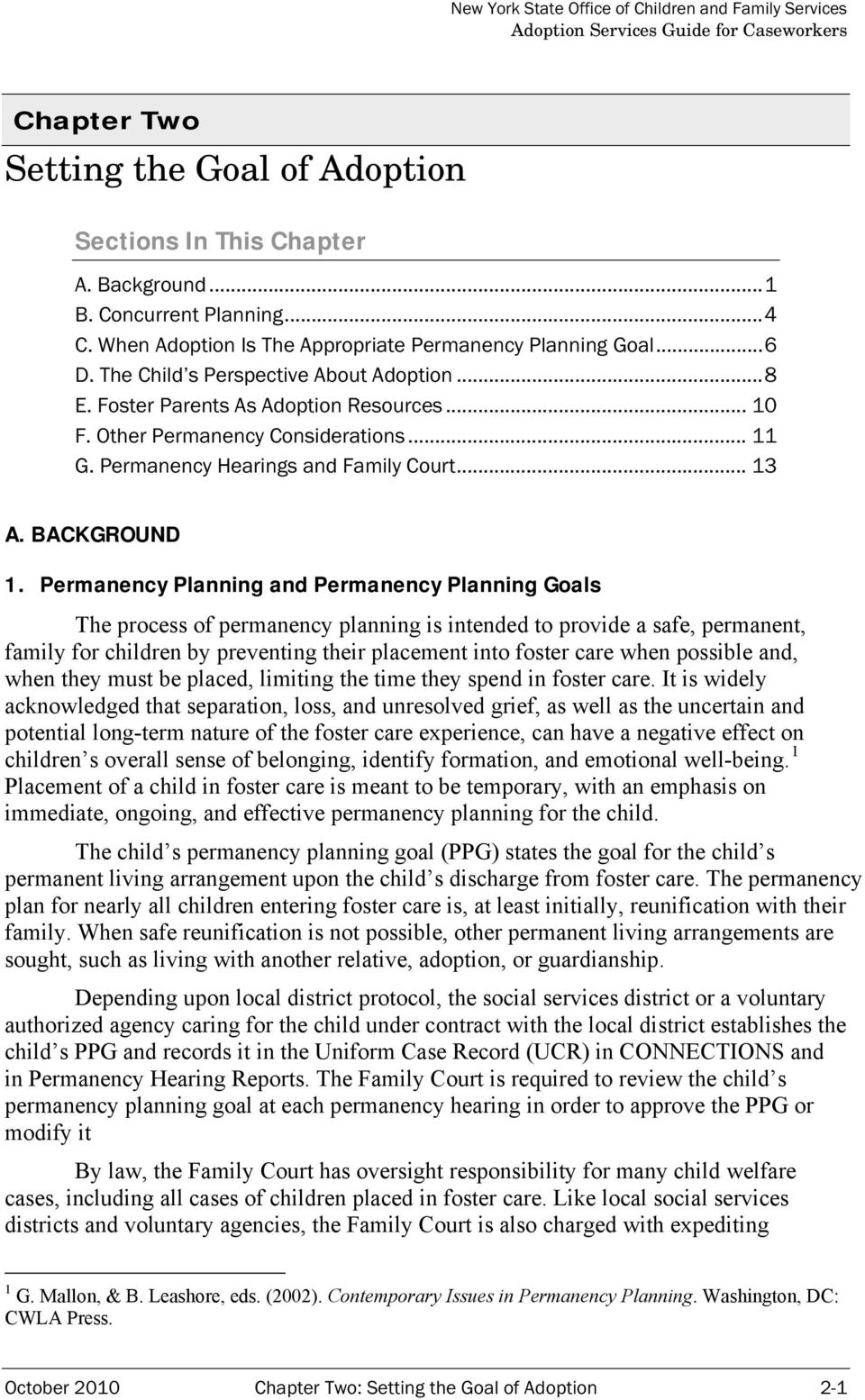 Permanency Planning and Permanency Planning Goals The process of permanency planning is intended to provide a safe, permanent, family for children by preventing their placement into foster care when
