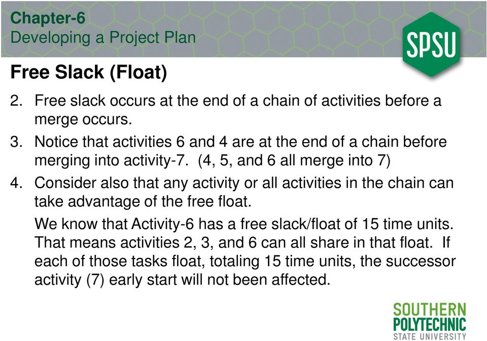 Consider also that any activity or all activities in the chain can take advantage of the free float.