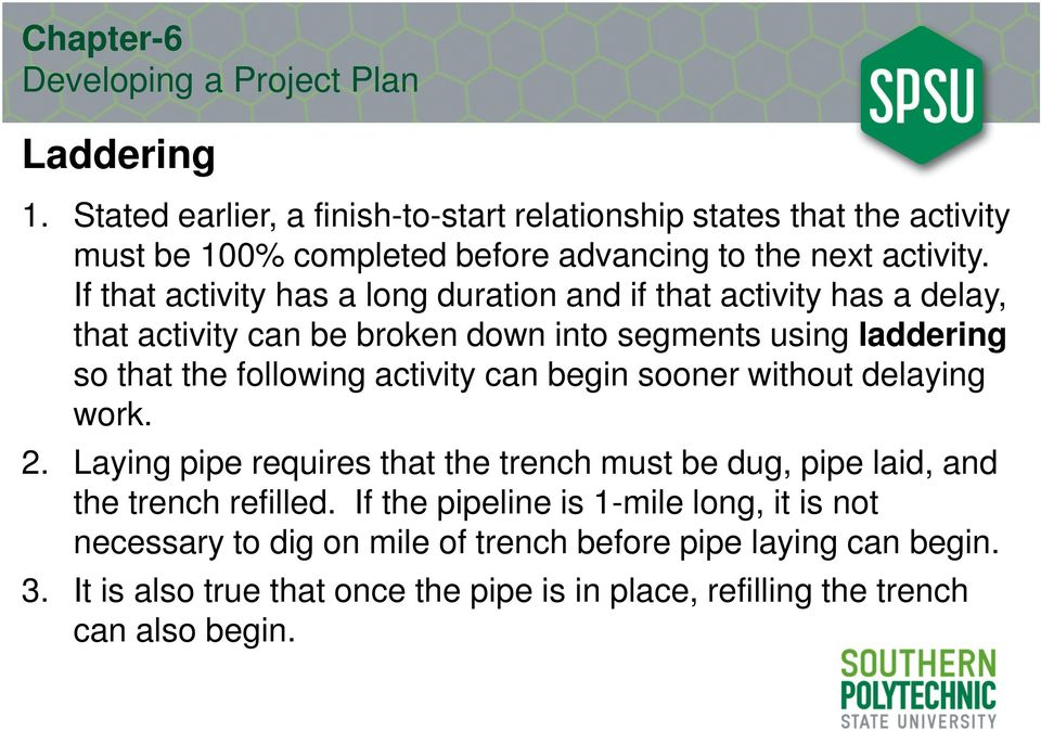 activity can begin sooner without delaying work. 2. Laying pipe requires that the trench must be dug, pipe laid, and the trench refilled.