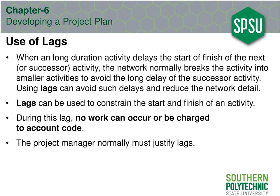 Using lags can avoid such delays and reduce the network detail.
