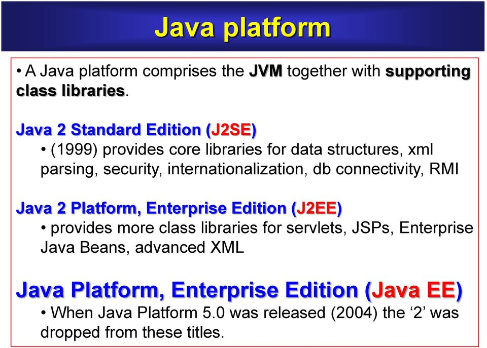 internationalization, db connectivity, RMI Java 2 Platform, Enterprise Edition (J2EE) provides more class libraries for