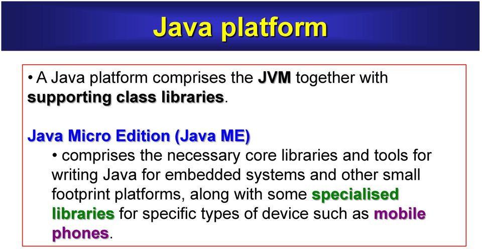 Java Micro Edition (Java ME) comprises the necessary core libraries and tools for