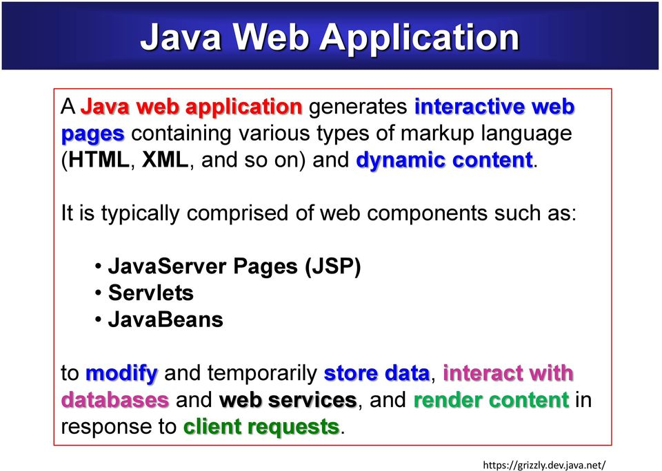 It is typically comprised of web components such as: JavaServer Pages (JSP) Servlets JavaBeans to modify