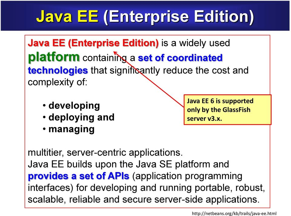 Java EE builds upon the Java SE platform and provides a set of APIs (application programming interfaces) for developing and running