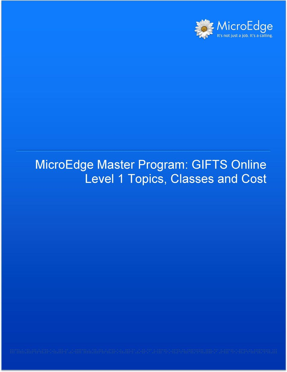 3 MicroEdge Master GIFTS Online Level 1 Class Topics... 3 MicroEdge Master GIFTS Online Level 1 Class Descriptions... 5 MicroEdge Master GIFTS Online Level ...
