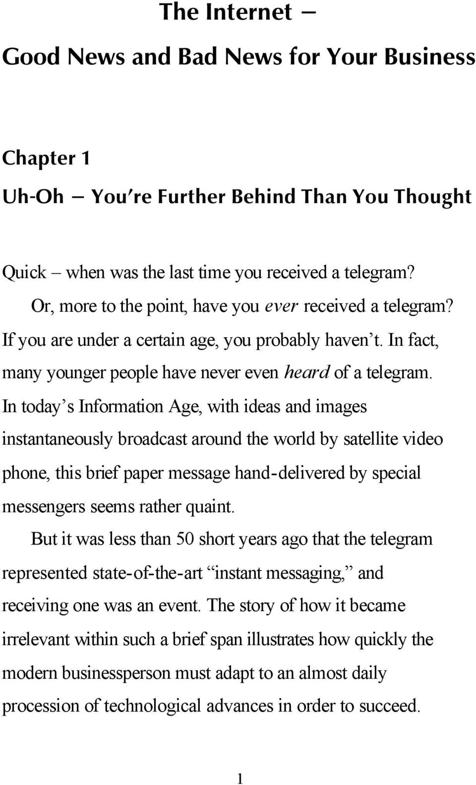 In today s Information Age, with ideas and images instantaneously broadcast around the world by satellite video phone, this brief paper message hand-delivered by special messengers seems rather