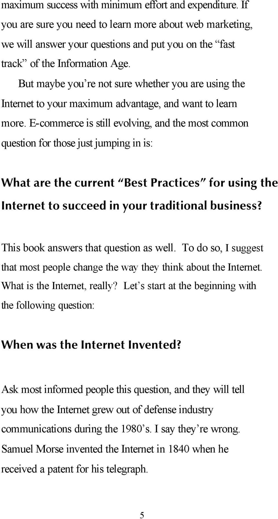 E-commerce is still evolving, and the most common question for those just jumping in is: What are the current Best Practices for using the Internet to succeed in your traditional business?