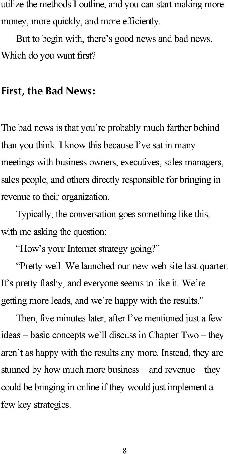 I know this because I ve sat in many meetings with business owners, executives, sales managers, sales people, and others directly responsible for bringing in revenue to their organization.