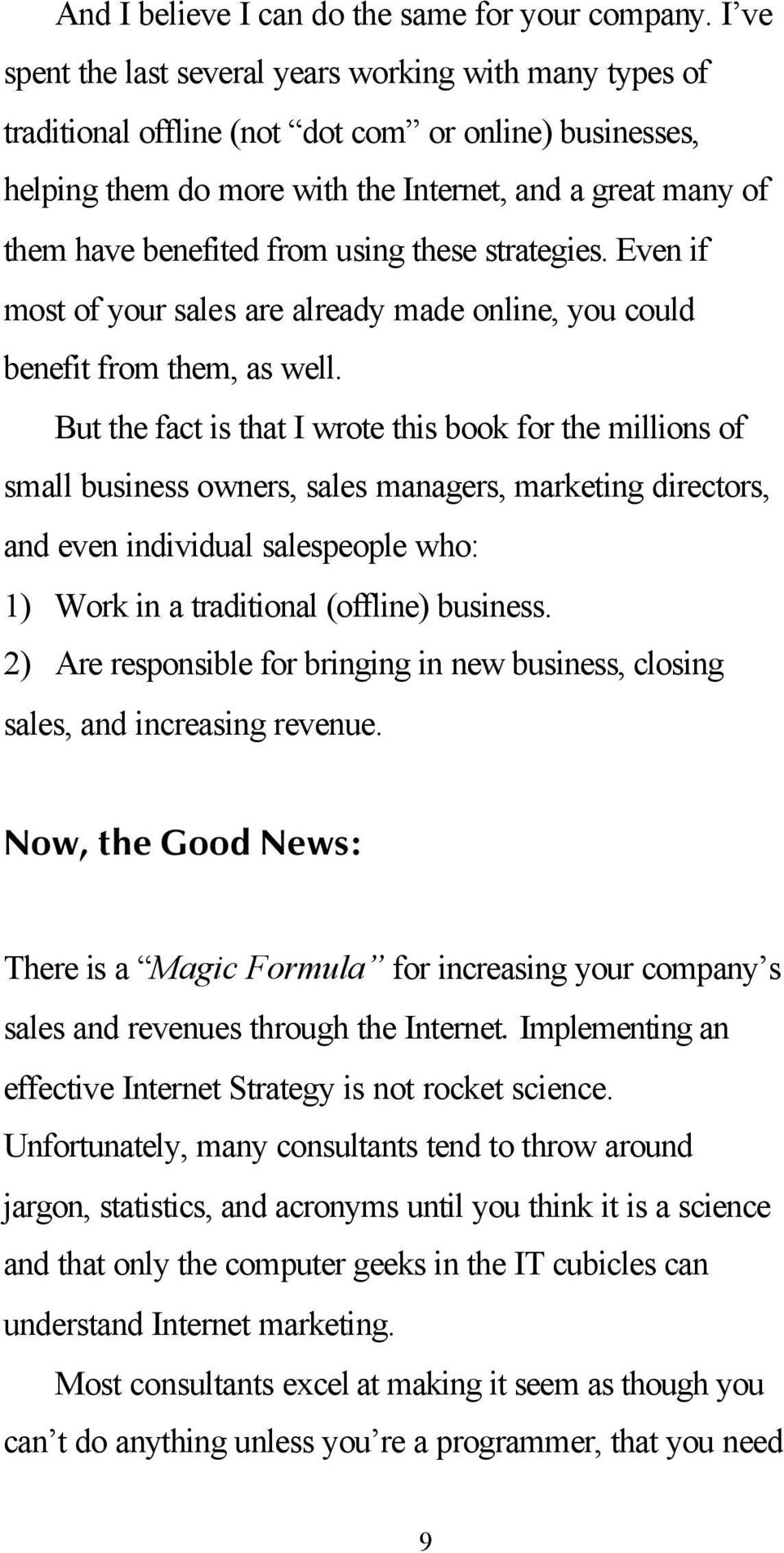 from using these strategies. Even if most of your sales are already made online, you could benefit from them, as well.