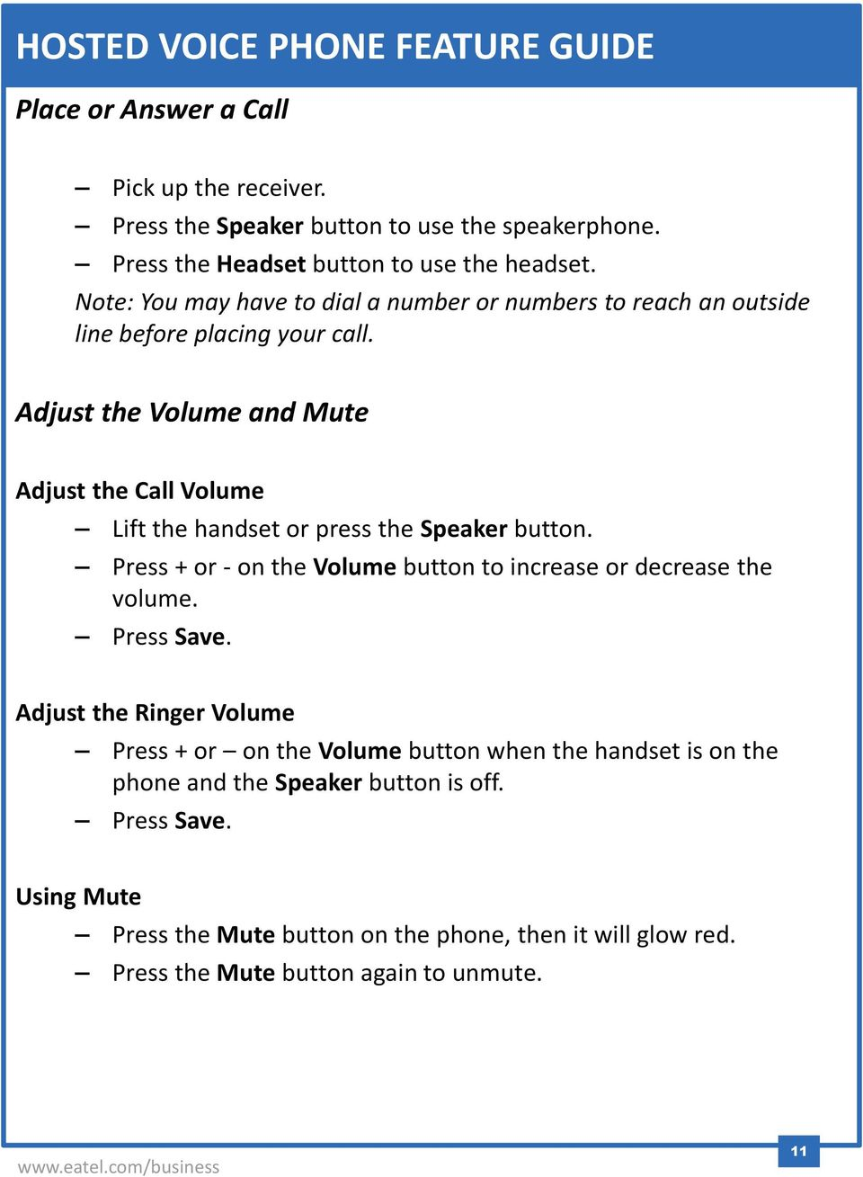 Adjust the Volume and Mute Adjust the Call Volume Lift the handset or press the Speaker button. Press + or - on the Volume button to increase or decrease the volume.