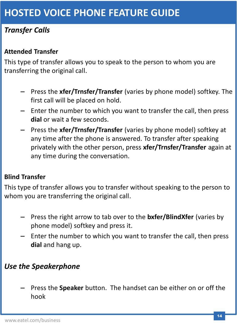 Press the xfer/trnsfer/transfer (varies by phone model) softkey at any time after the phone is answered.