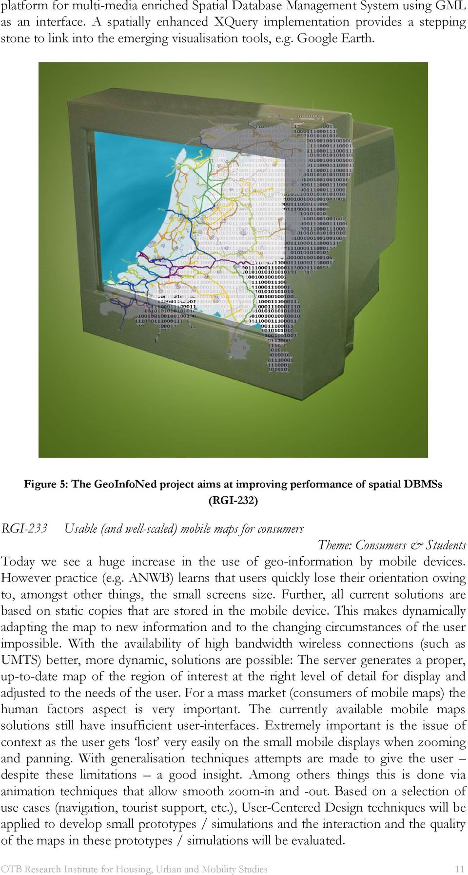 Figure 5: The GeoInfoNed project aims at improving performance of spatial DBMSs (RGI-232) RGI-233 Usable (and well-scaled) mobile maps for consumers Theme: Consumers & Students Today we see a huge