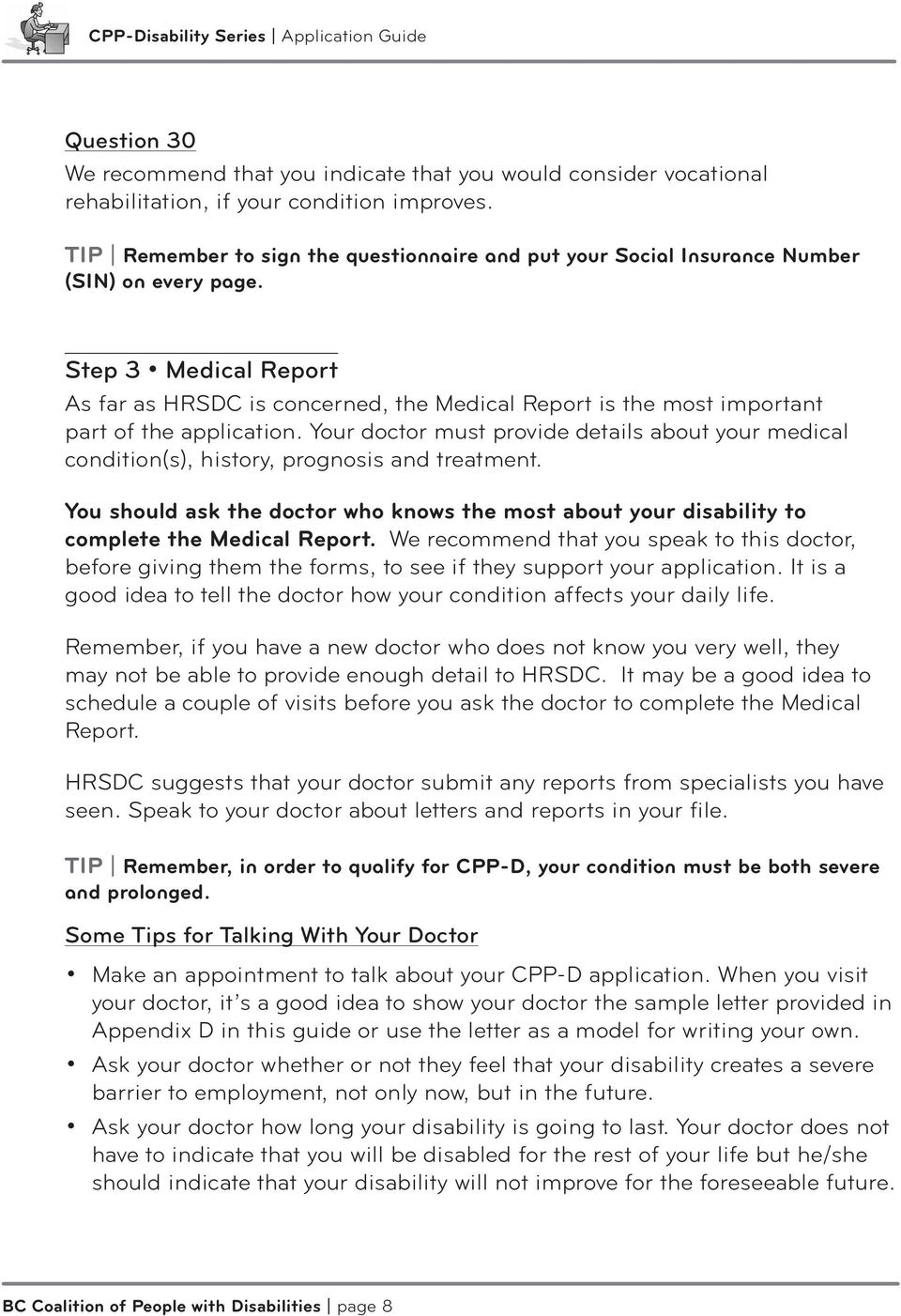 Step 3 Medical Report As far as HRSDC is concerned, the Medical Report is the most important part of the application.