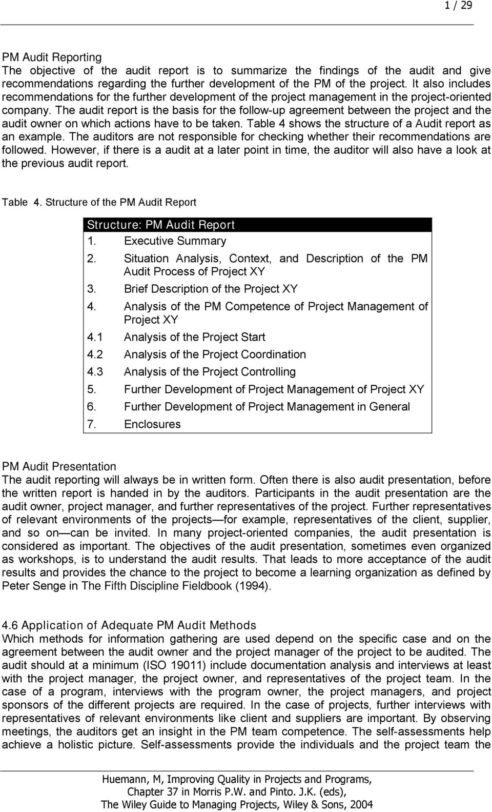 The audit report is the basis for the follow-up agreement between the project and the audit owner on which actions have to be taken. Table 4 shows the structure of a Audit report as an example.