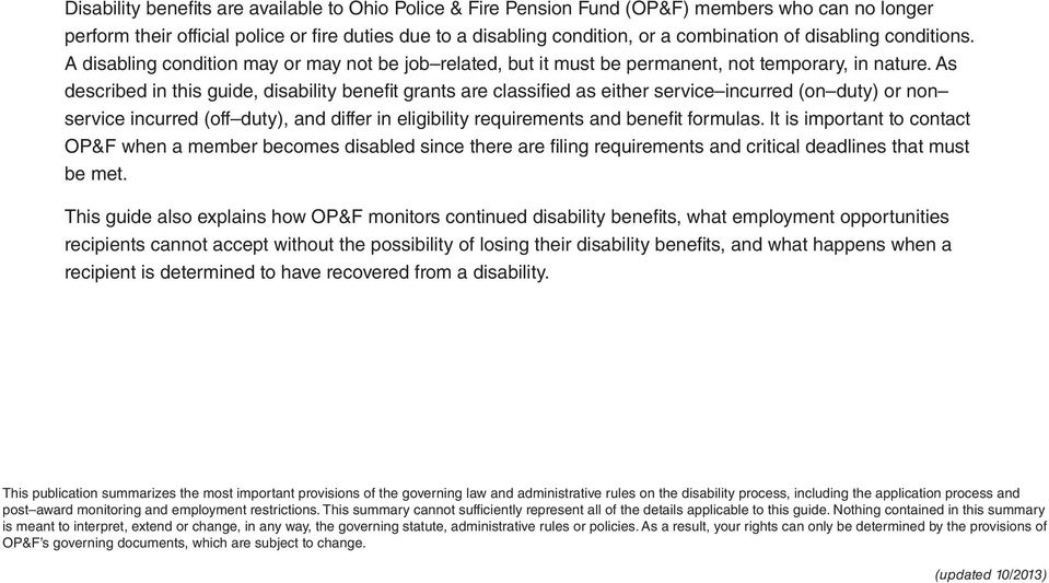 As described in this guide, disability benefit grants are classified as either service incurred (on duty) or non service incurred (off duty), and differ in eligibility requirements and benefit