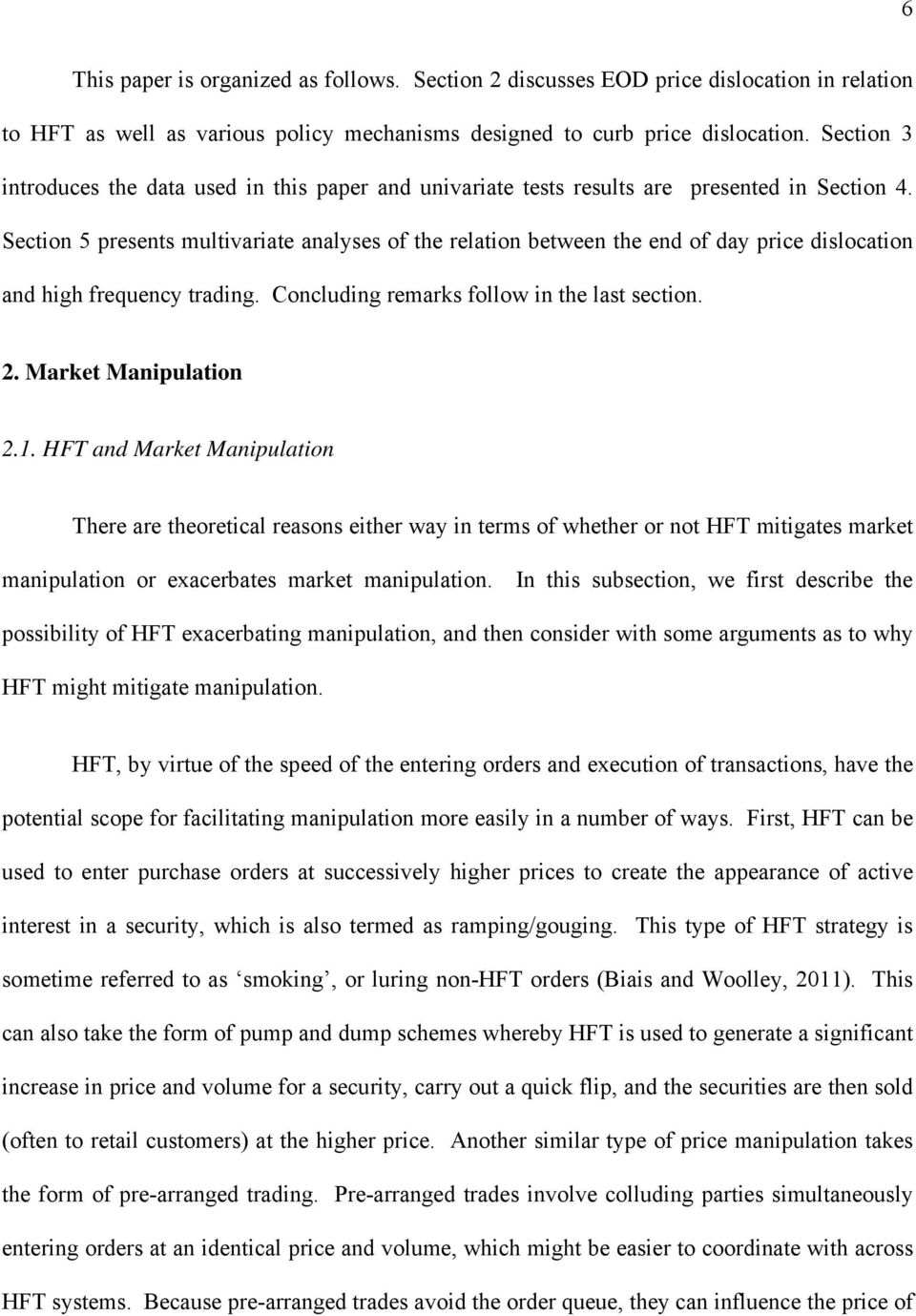 Section 5 presents multivariate analyses of the relation between the end of day price dislocation and high frequency trading. Concluding remarks follow in the last section. 2. Market Manipulation 2.1.