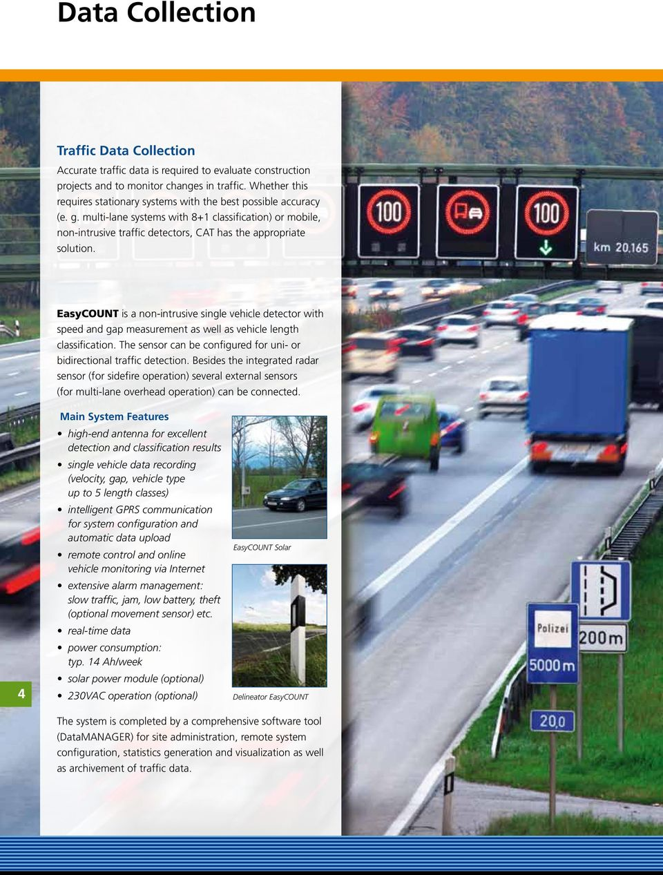 multi-lane systems with 8+1 classification) or mobile, non-intrusive traffic detectors, CAT has the appropriate solution.