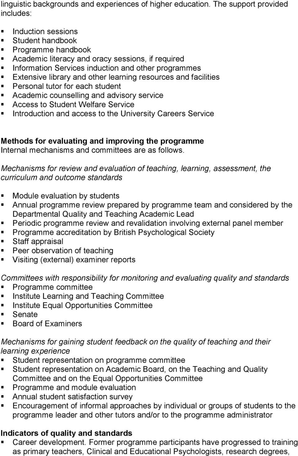 library and other learning resources and facilities Personal tutor for each student Academic counselling and advisory service Access to Student Welfare Service Introduction and access to the