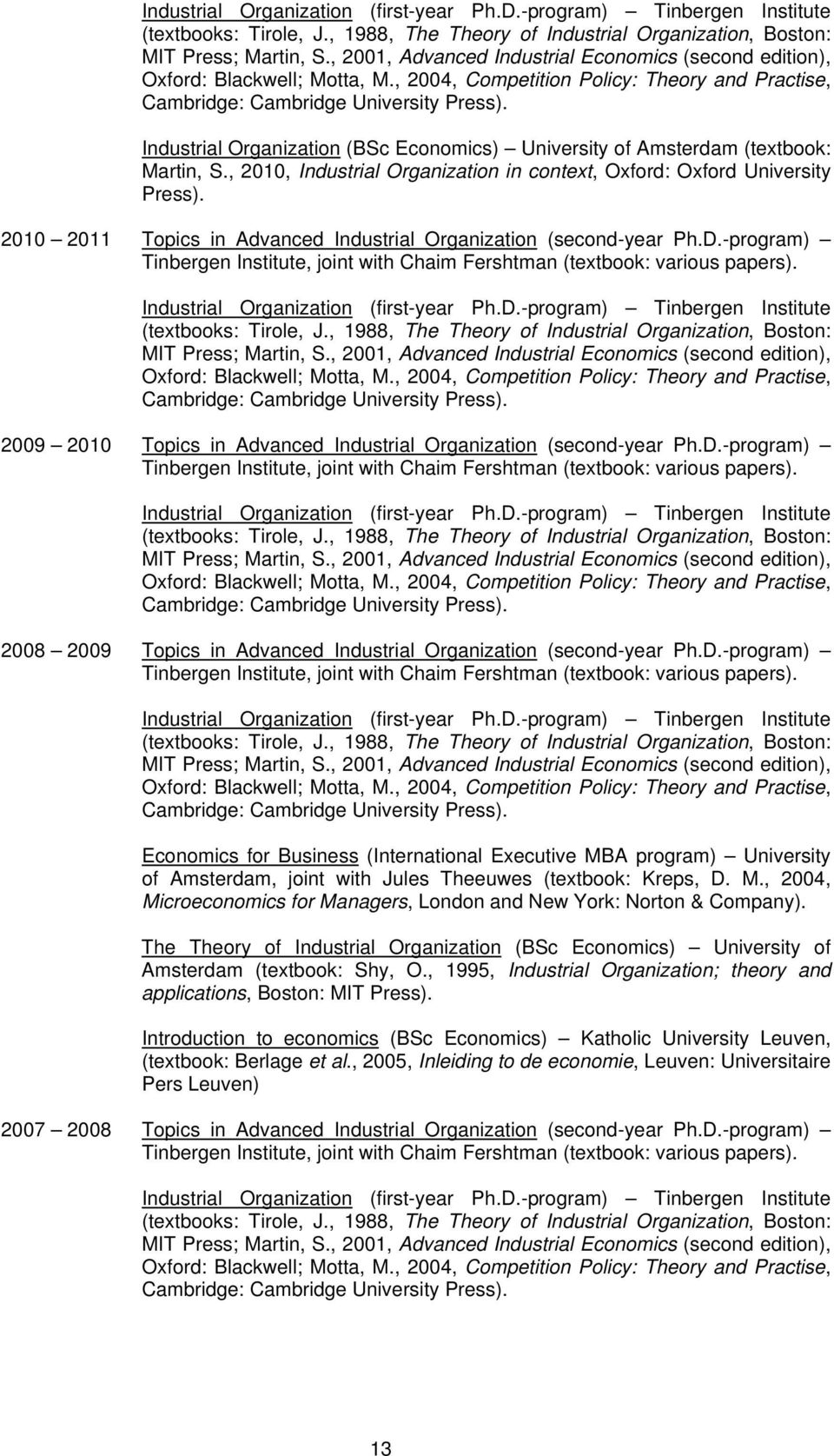 2010 2011 Topics in Advanced Industrial Organization (second-year Ph.D.-program)  2009 2010 Topics in Advanced Industrial Organization (second-year Ph.D.-program)  2008 2009 Topics in Advanced Industrial Organization (second-year Ph.