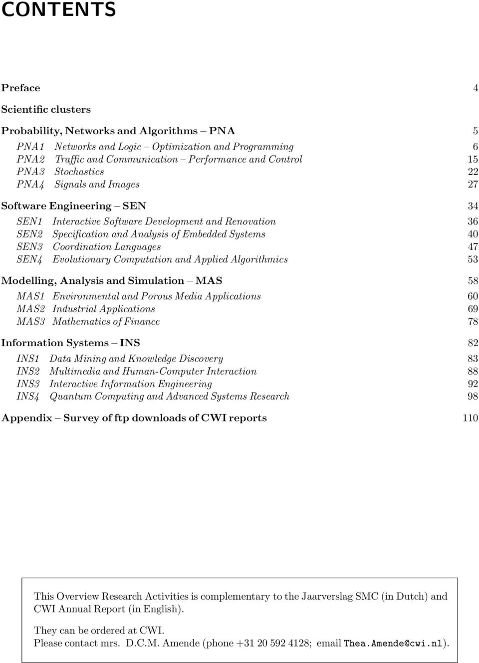 Languages 47 SEN4 Evolutionary Computation and Applied Algorithmics 53 Modelling, Analysis and Simulation MAS 58 MAS1 Environmental and Porous Media Applications 60 MAS2 Industrial Applications 69