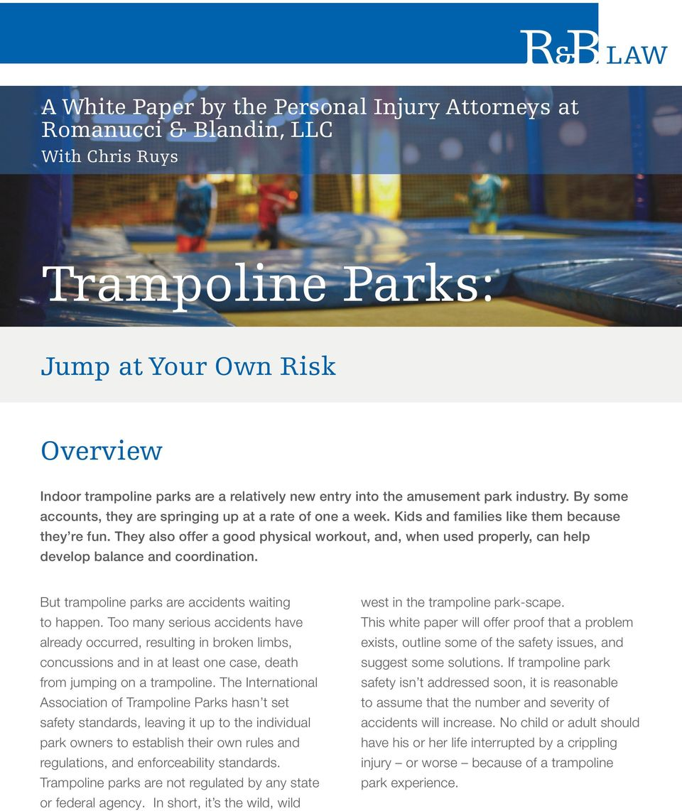 They also offer a good physical workout, and, when used properly, can help develop balance and coordination. But trampoline parks are accidents waiting to happen.