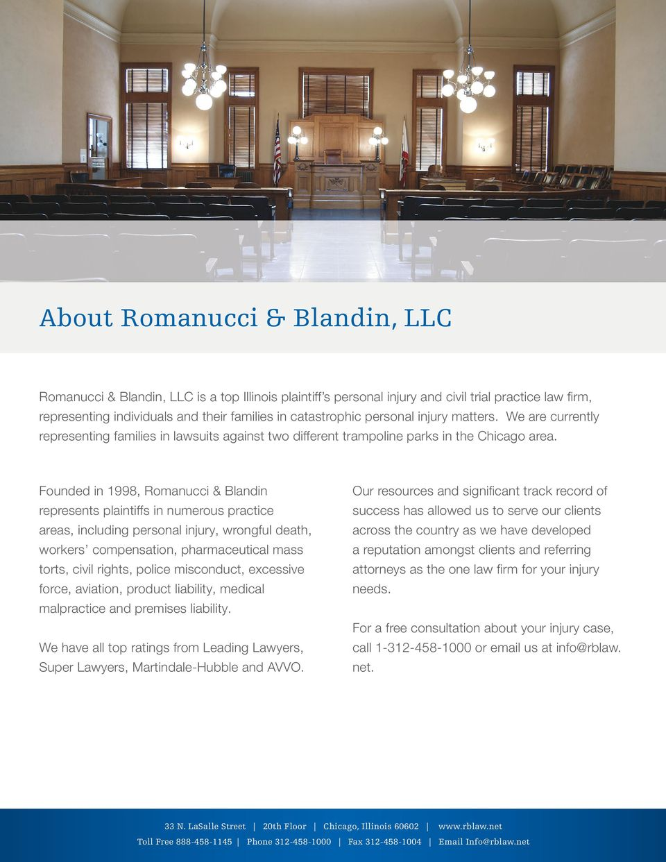 Founded in 1998, Romanucci & Blandin represents plaintiffs in numerous practice areas, including personal injury, wrongful death, workers compensation, pharmaceutical mass torts, civil rights, police